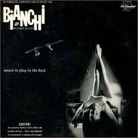 BIANCHI & THE JUNGLE SEX-TET- Music to play in the dark 1959